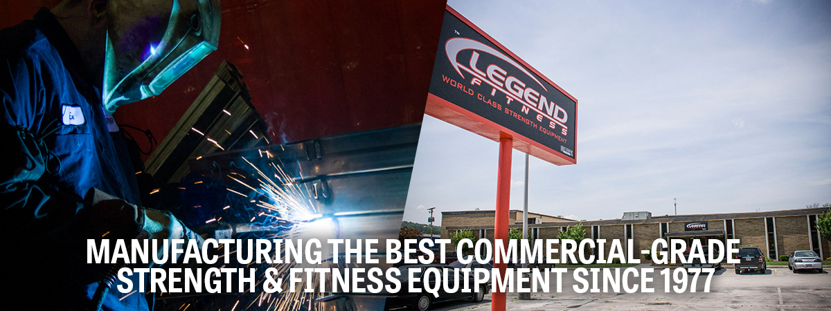 Legend Fitness: Manufacturing the Best Commercial-Grade Strength & Fitness Equipment Since 1977