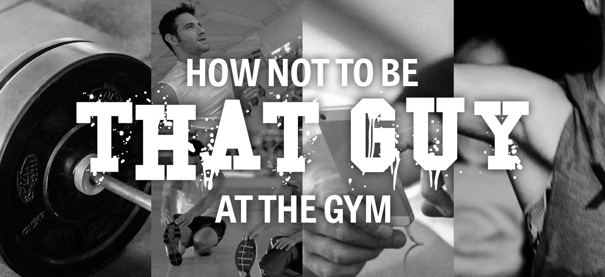 """How not to be """"That Guy"""" at the gym"""